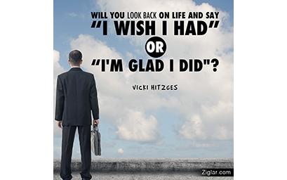 I Wish I Had? or I'm Glad I Did?