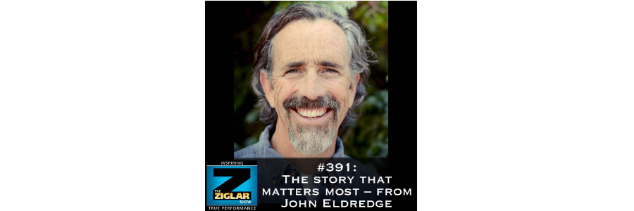 Show #391: The story that matters most – from John Eldredge