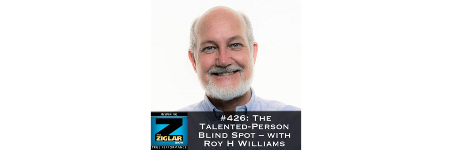 Show #426: The Talented-Person Blind Spot – with Roy H. Williams